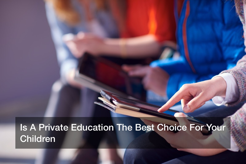 Is A Private Education The Best Choice For Your Children