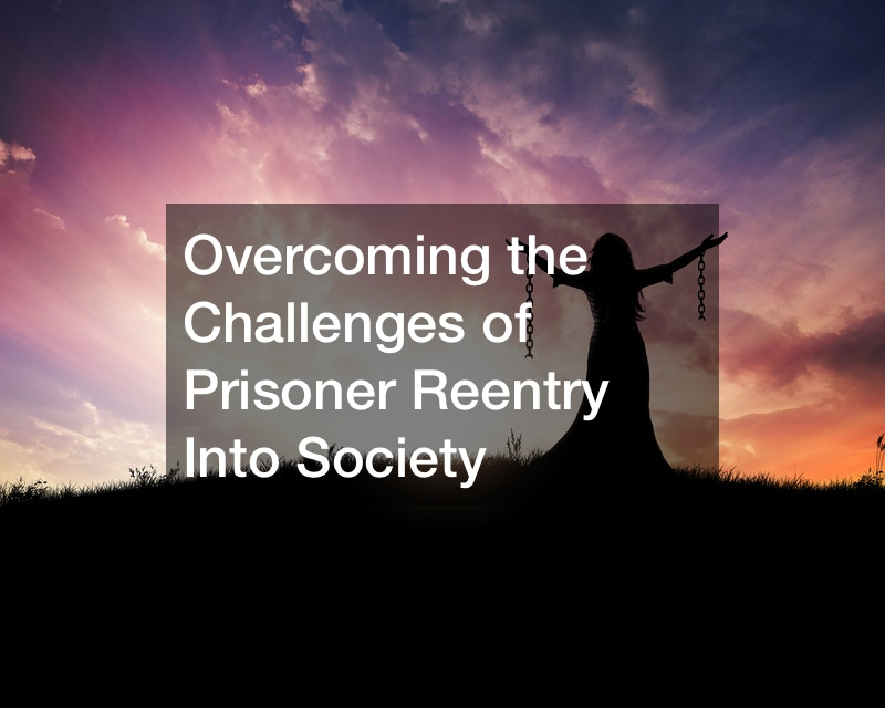 Overcoming the Challenges of Prisoner Reentry Into Society